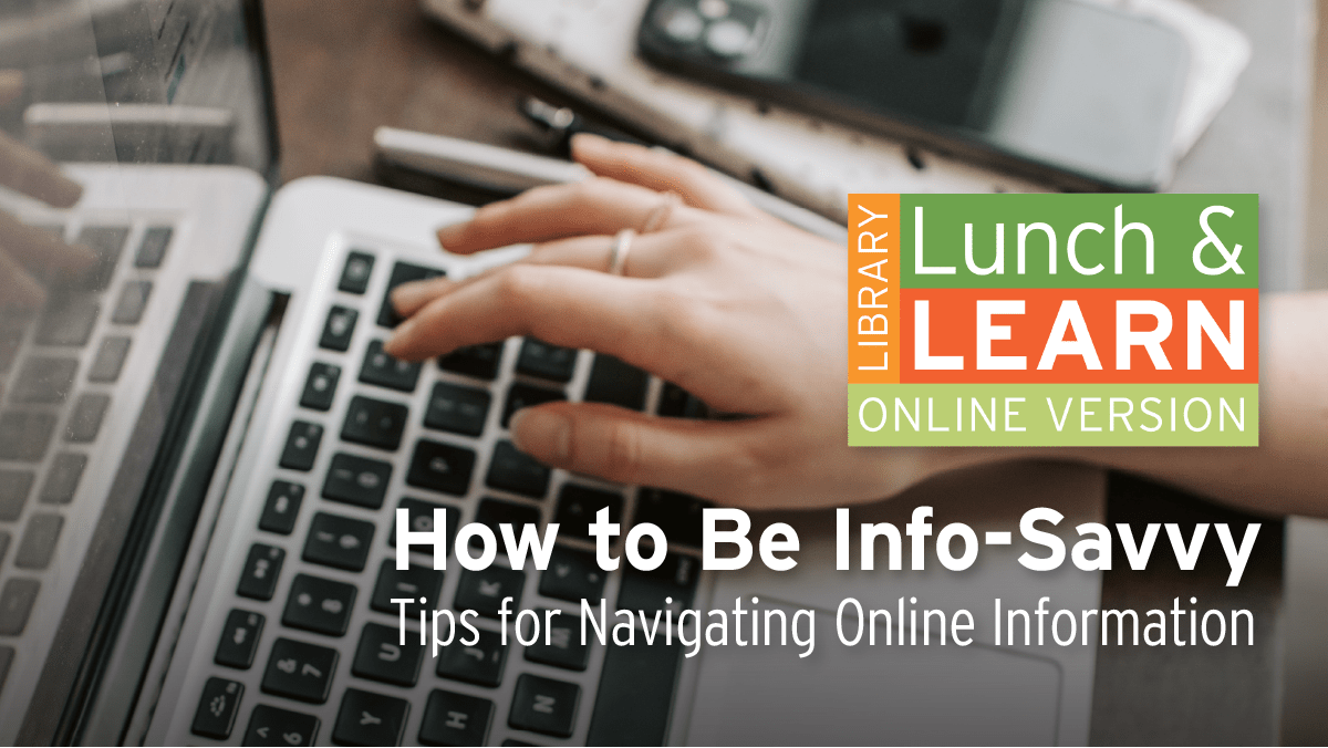 Library Lunch and Learn - How to be Info-Savvy