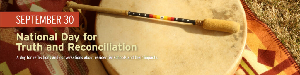 September 30, National Day for Truth and Reconciliation. A day for reflections and conversations about residential schools and their imapcts.