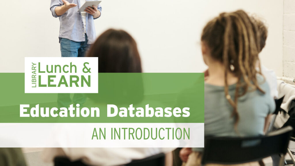 library lunch and learn - education databases, an introduction