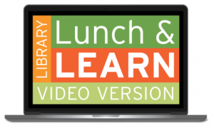 "Laptop displaying Library Lunch and Learn logo on the screen. Text says, ""Library Lunch and Learn Video Version"""