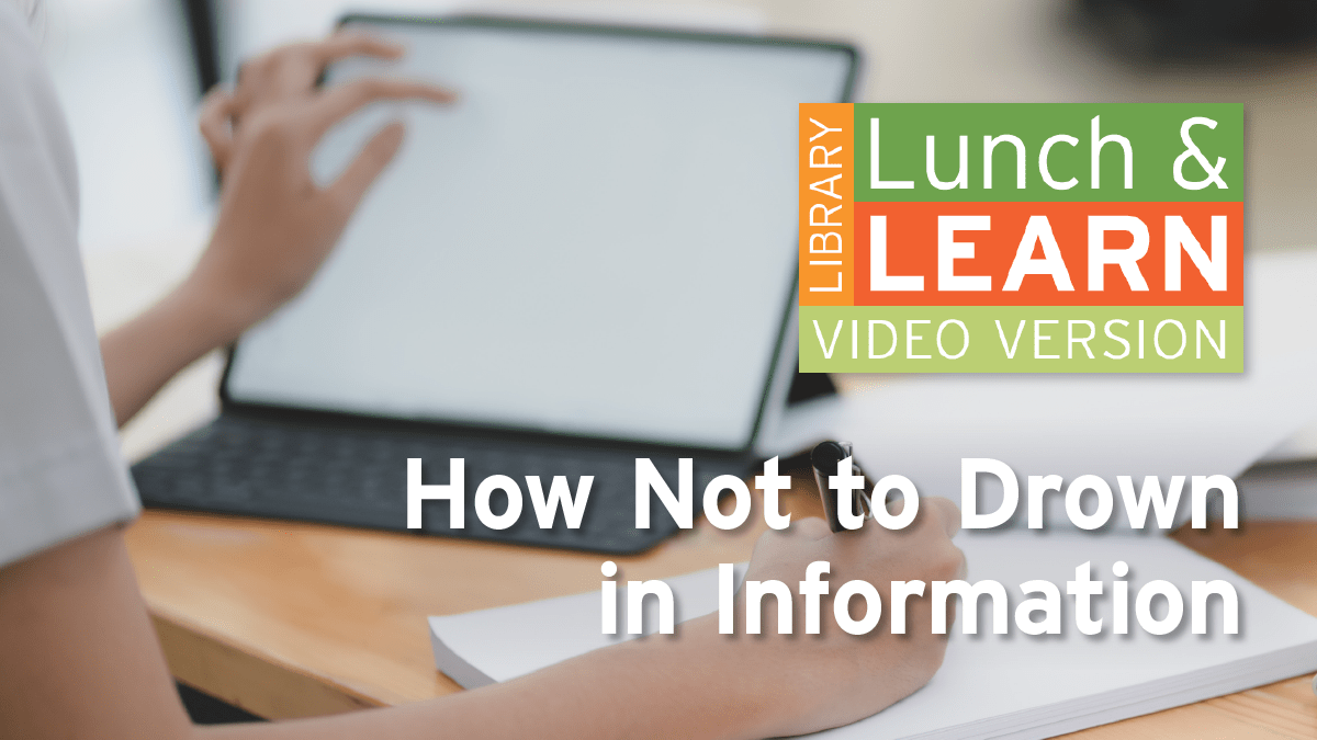 A person looking up information on a tablet. Lunch and Learn logo. text: How not to drown in information