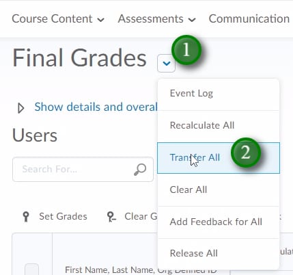";Click the menu item beside ""Final Grades"" (1) to access the bulk actions for your gradebook. ""Recalculate All"" allows you to drop grade items from the final grade calculation (if using gradebook categories your final grade will still sum out of 100% as it redistributes the grades weight within the category). In most cases you will want to transfer the calculated grade to the adjusted grade column using ""Transfer All"" (2)."